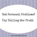 Got Personal Problems? Try Telling the Truth