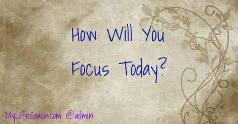 Your Most Important Choice in This Moment? Your Focus.